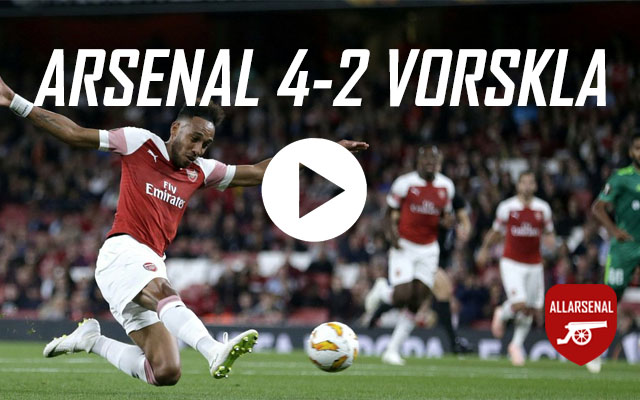 [Match Highlights] Arsenal 4-2 Vorskla – All The Goals And Best Bits
